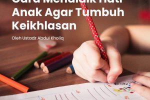 Cara Mendidik hati anak agar tumbuh keikhlasan
