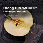 """ORANGTUA """"MOGOL (SETENGAH MATANG)"""